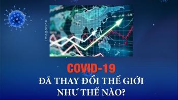 [eMagazine] COVID-19 đã thay đổi thế giới như thế nào?