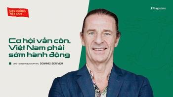 Chủ tịch Dragon Capital: Cơ hội vẫn còn, Việt Nam phải sớm hành động