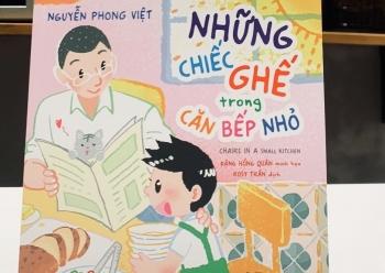 """Ấm ấp tình cảm gia đình với """"Những chiếc ghế trong căn bếp nhỏ"""" của Nguyễn Phong Việt"""